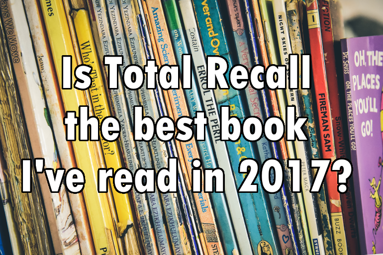 Is Total Recall the best book I've read in 2017?