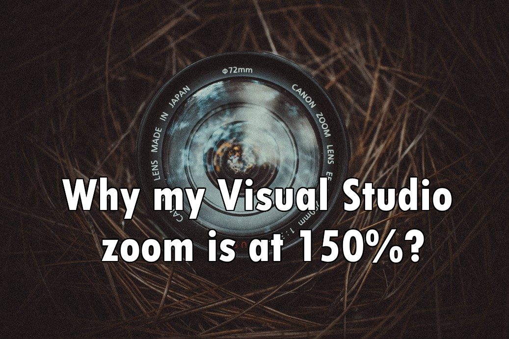 Why my Visual Studio zoom is at 150%?