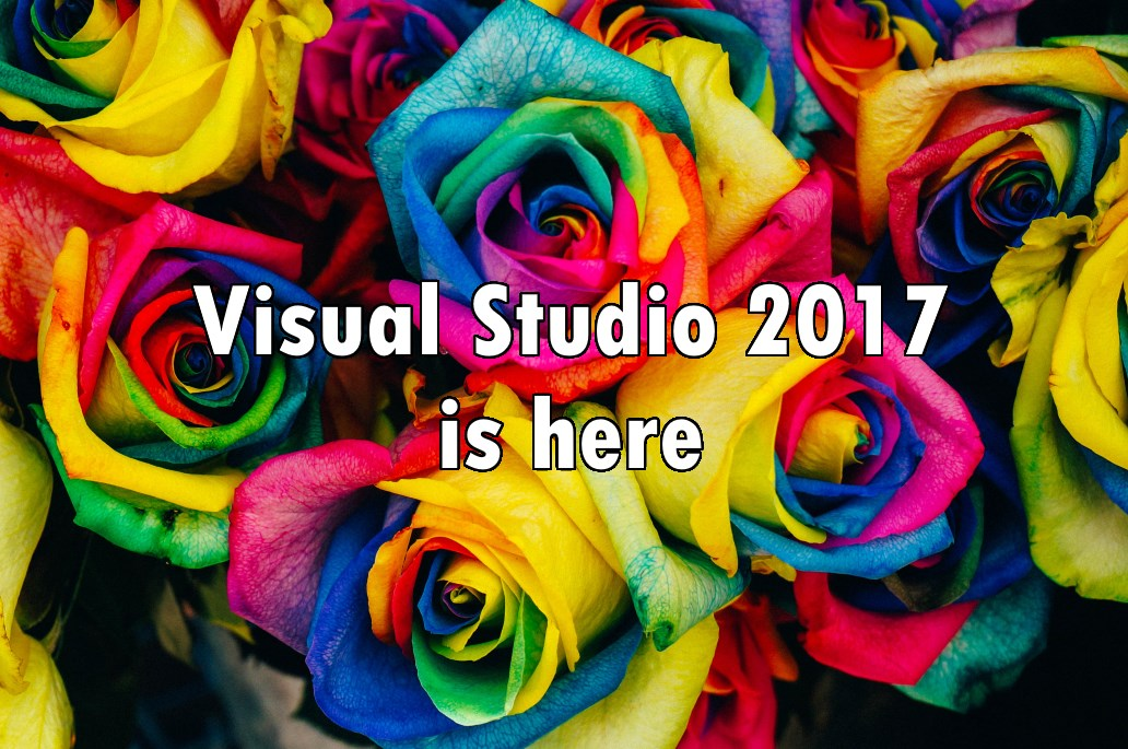 Visual Studio 2017 is here