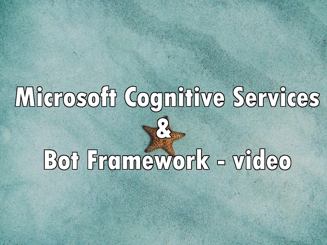 Microsoft Cognitive Services & Bot Framework - video